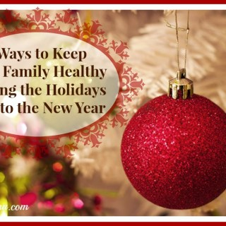5 Ways to Keep Your Family Healthy During the Holidays and Into the New Year {sponsored}
