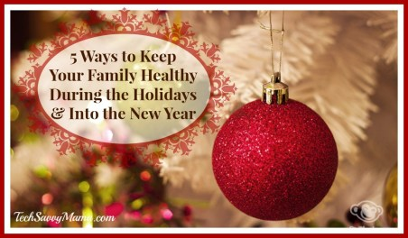 5 Ways to Keep Your Family Healthy During the Holidays and Into the New Year
