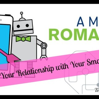A Mobile Romance? Your Relationship with Your Smartphone
