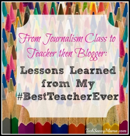 From Journalism Class to Teacher then Blogger: Lessons Learned from My #BestTeacherEver
