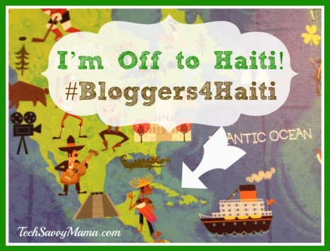 Tech Savvy Mama is off to Haiti #Bloggers4Haiti