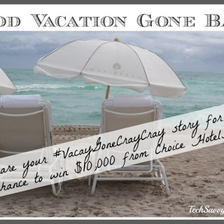 Good Vacation Gone Bad? Win a Vacation Do-Over & $10K from Choice Hotels #VacayGoneCrayCray