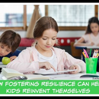 How Fostering Resilience Can Help Kids Reinvent Themselves