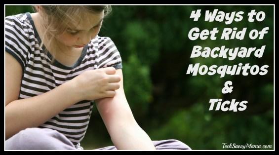 4 Ways to Get Rid of Backyard Mosquitos and Ticks — TechSavvyMama.com