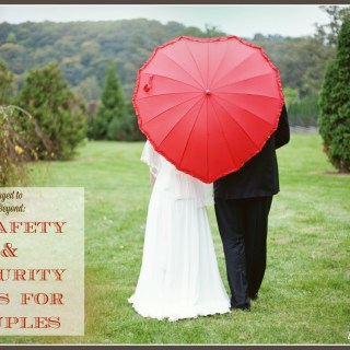 From Recently Engaged to Wedded Bliss and Beyond: 4 Safety & Security Tips for Couples