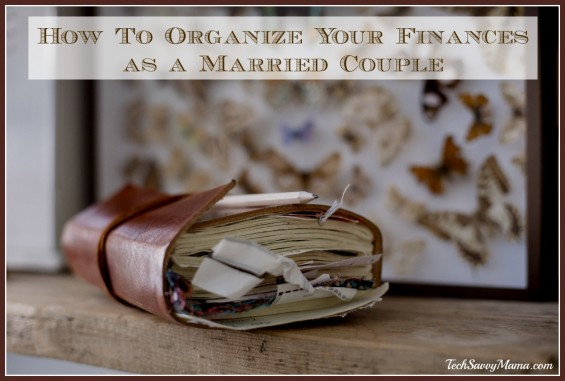How to Organize Your Finances as  Married Couple. Tips on TechSavvyMama.com