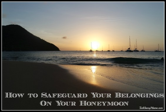 How to Safeguard Your Belongings on Your Honeymoon. Tips on TechSavvyMama.com