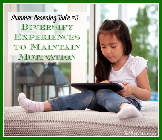 TechSavvyMama's Summer Learning Rule #3- Diversify Experiences to Maintain Motivation