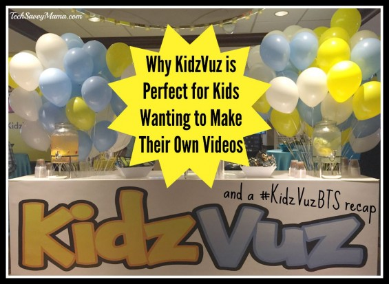 Why KidzVuz is Perfect for Kids Wanting to Make Their Own Videos and a #KidzVuzBTS recap on TechSavvyMama.com