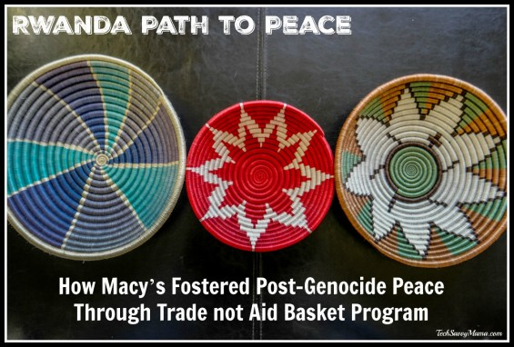 Rwanda #PathtoPeace: How Macy's Fostered Post-Genocide Peace Through Trade not Aid Basket Program