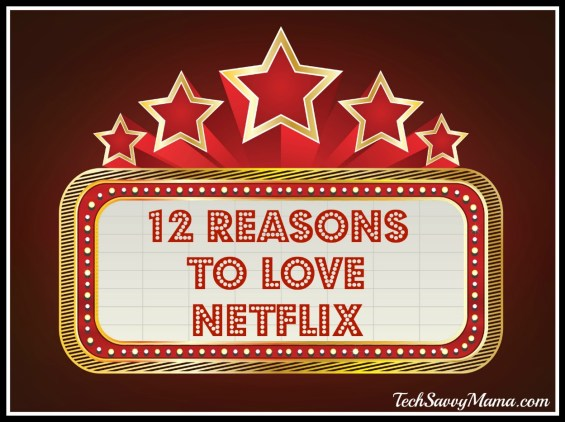 12 Reasons to Love Netflix on TechSavvyMama.com