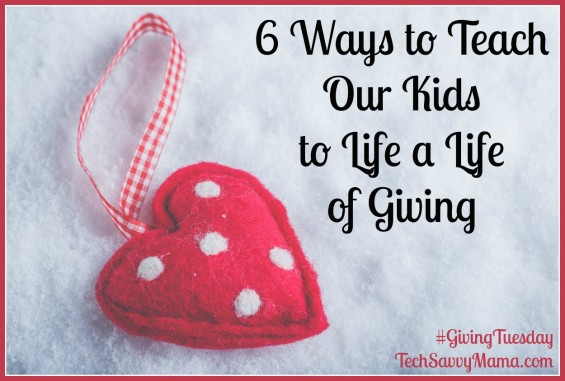 6 Ways to Teach Our Kids to Live a Life of Giving on TechSavvyMama.com