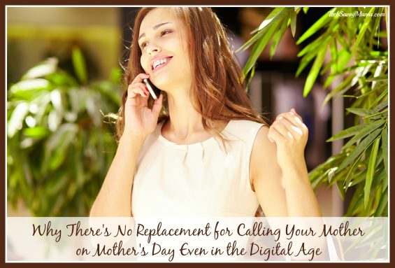 Why There's No Replacement for Calling Your Mother on Mother's Day Even in theDigital Age