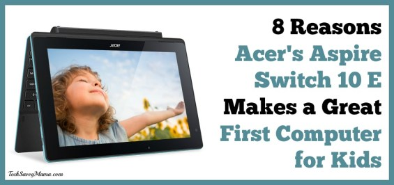 8 Reasons Acer's Aspire Switch 10E Makes a Great First Computer for Kids w giveaway on TechSavvyMama.com