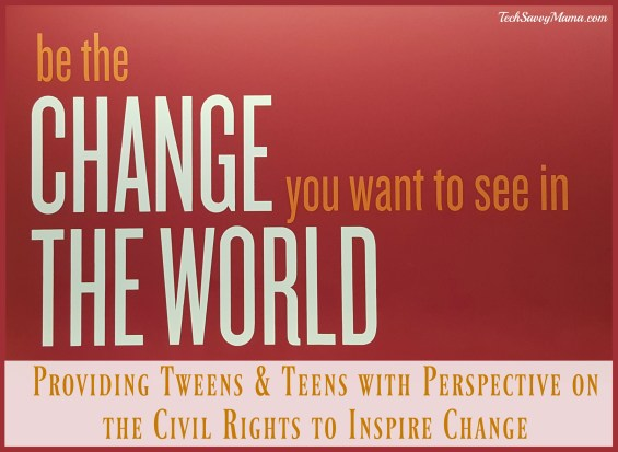 How to Provide Tweens and Teens with Perspective on the Civil Rights to Inspire Change on TechSavvyMama.com