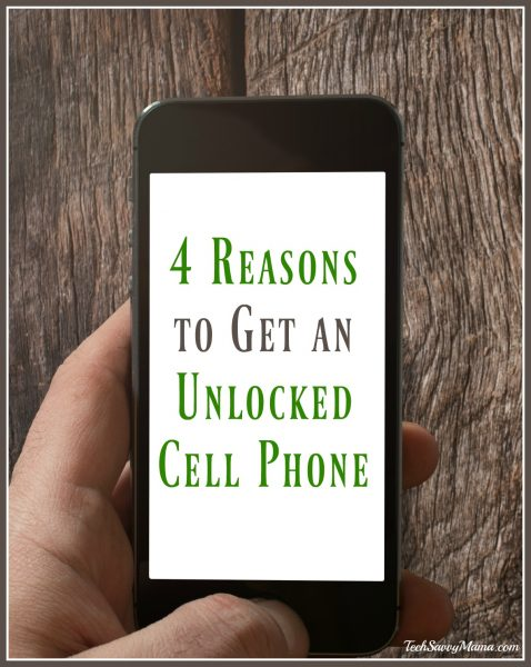 4 Reasons to Get an Unlocked Cell Phone on TechSavvyMama.com