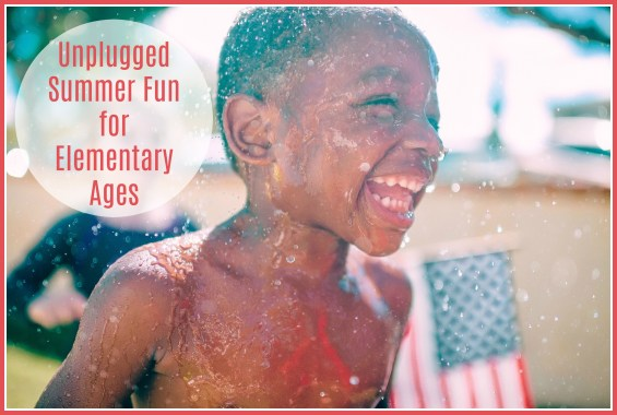Unplugged Summer Fun for Elementary Ages