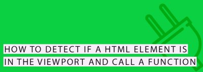Detect if a HTML Element is in the Viewport