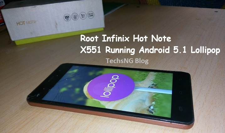 root infinix hot note x551 running android 5.1 lollipop OS