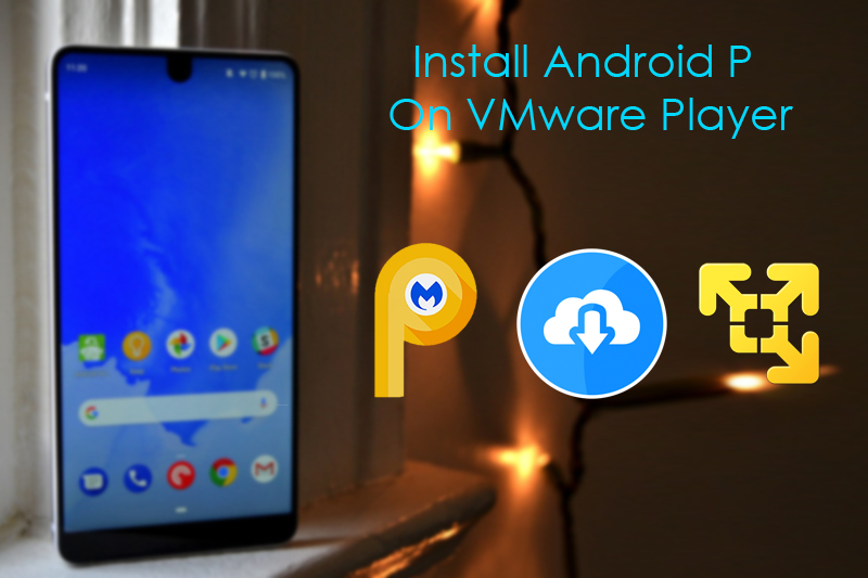 How to install Android P on VMware Player 15 and Windows 10?