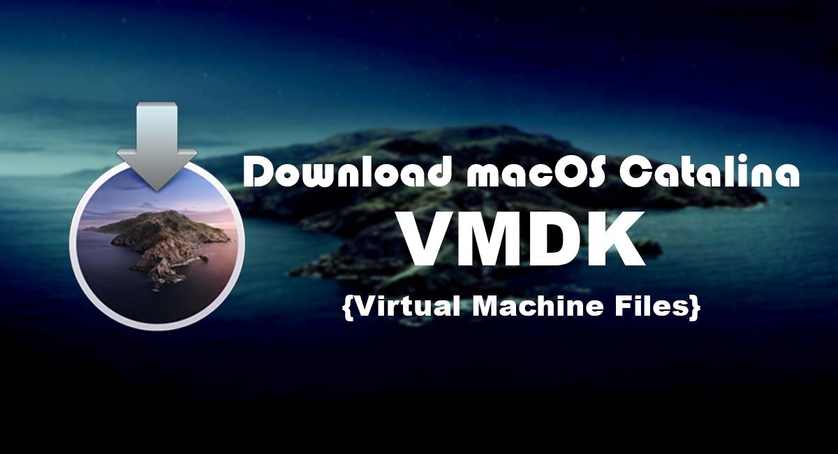 Download macOS Catalina 10.15 VMDK (Virtual Machine Disk Files)