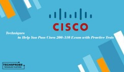 Techniques to Help You Pass Cisco 200-310 Exam with Practice Tests