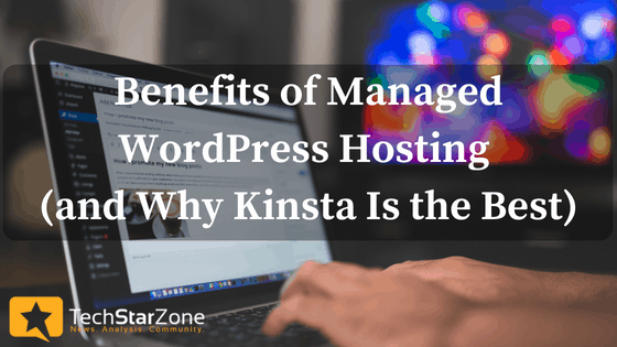 benefits managed WordPress hosting Kinsta is the best