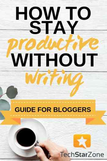 productivity tips for bloggers no writing