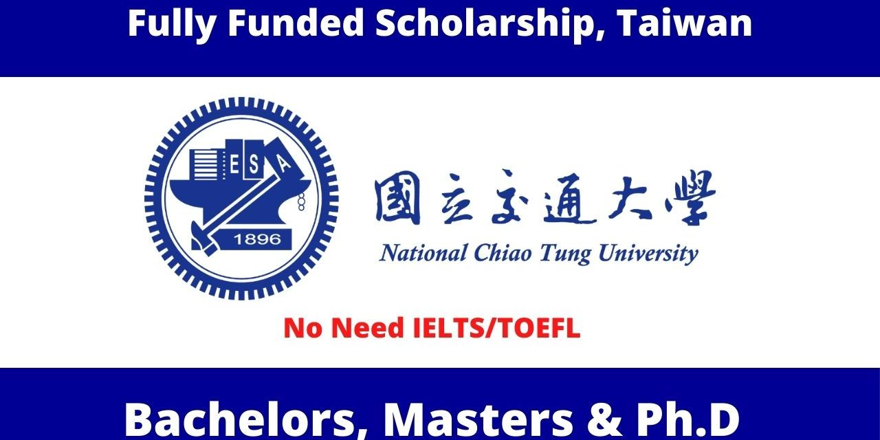 National Chiao Tung University Scholarships in Taiwan 2021 | Fully Funded