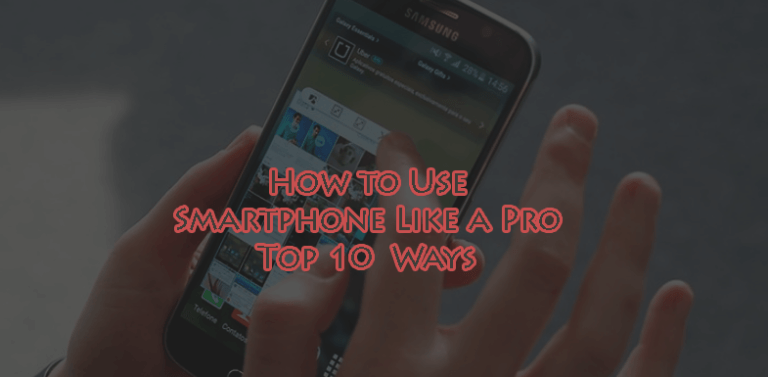 How to Use Smartphone Like a Pro - Top 10 Ways