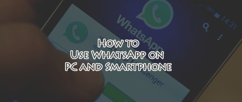 How to Use WhatsApp on PC and Smartphone