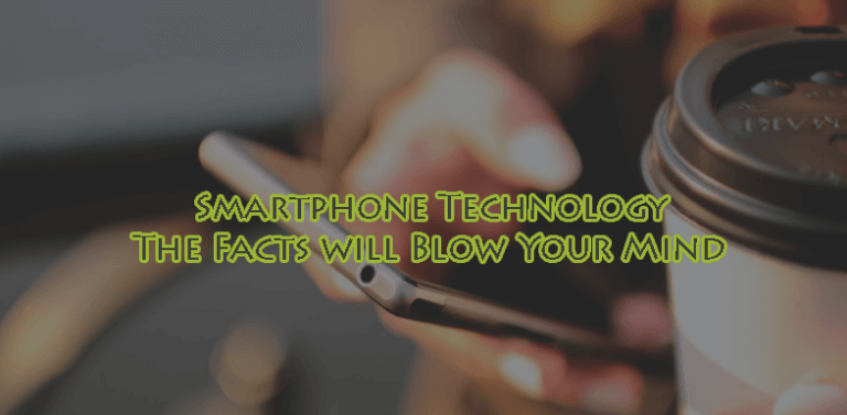 Smartphone Technology The Facts will Blow Your Mind