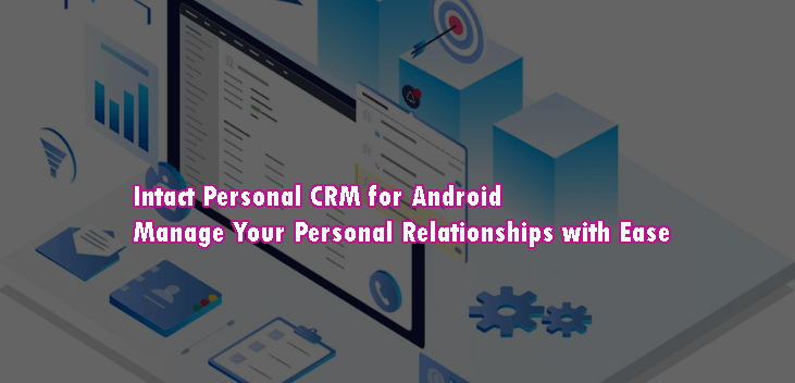 Intact Personal CRM for Android - Manage Your Personal Relationships with Ease