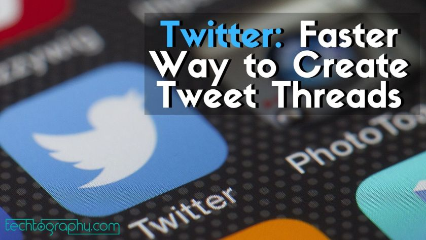 Twitter: Faster Way to Create Tweet Threads