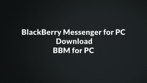 BlackBerry Messenger for PC, Download BBM for PC