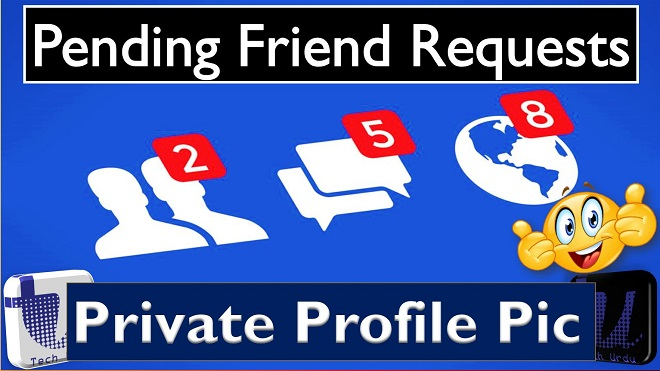 Facebook Pending Friend Requests and Private Profile Picture Updates