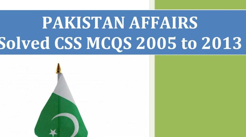 Pakistan Affairs Solved CSS MCQs (2005 50 2013)