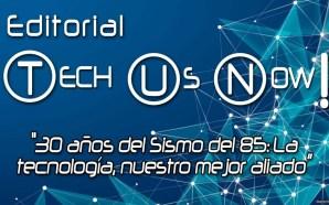 30 años del Sismo del 85: La tecnología, nuestro mejor…