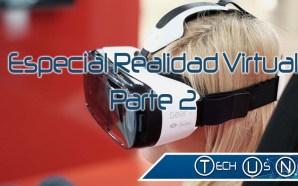 Especial Realidad Virtual – Parte 2