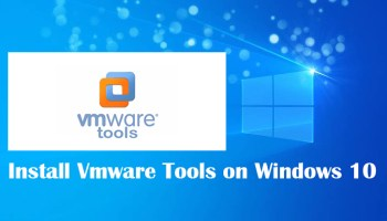 How to Install VMware Tools in Windows 10?