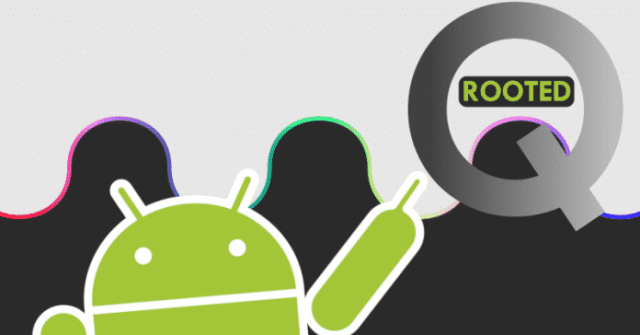 Android Q Isn't Out Yet, But It Has Already Been ROOTED