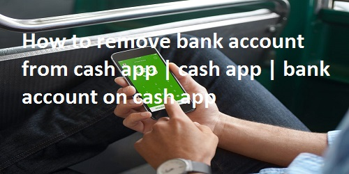 How to remove bank account from cash app   cash app   bank account on cash app