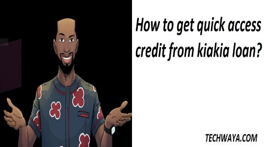 How to get quick access credit from kiakia loan?