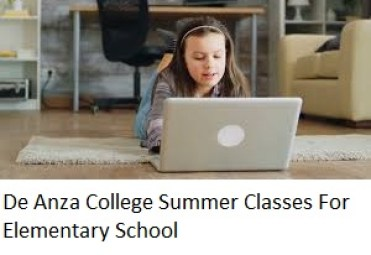 De Anza College Summer Classes For Elementary School: