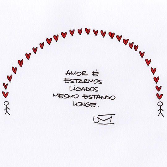 Amor é estamos ligados mesmo estando longe.