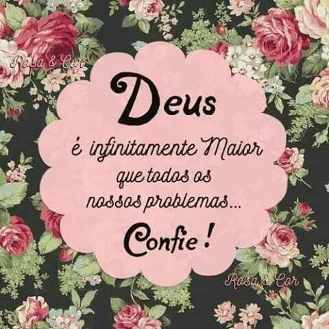 Deus é infinitamente maior que todos os nossos problemas confie!