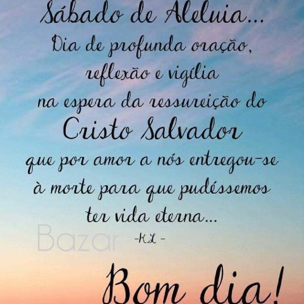 Feliz sábado de aleluia, Deus a bençoe a todos