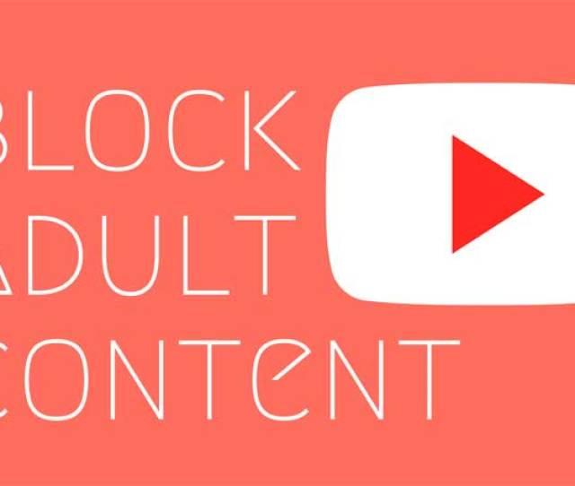 Block Adults Videos On Youtube App