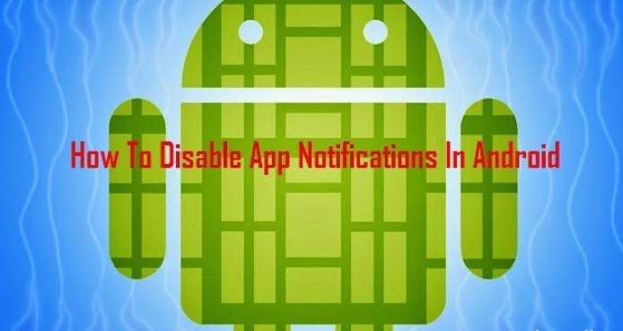 How To Disable The Notifications Of All Apps In Your Android