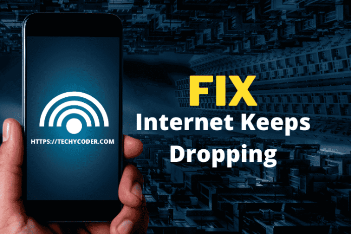Fix internet keeps dropping, my internet keeps disconnecting every few minutes